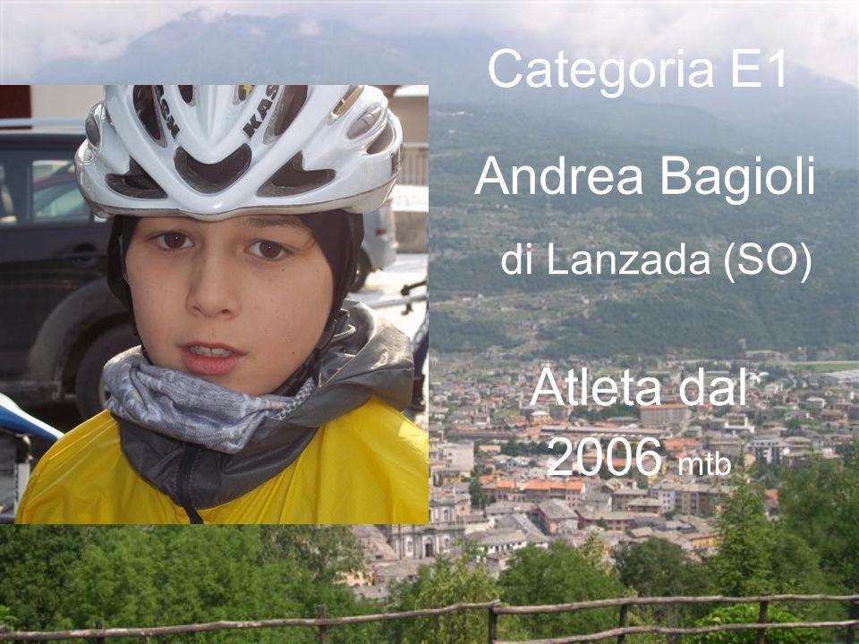 Categoria E1 Andrea Bagioli di Lanzada (SO) Atleta dal 2006 mtb
