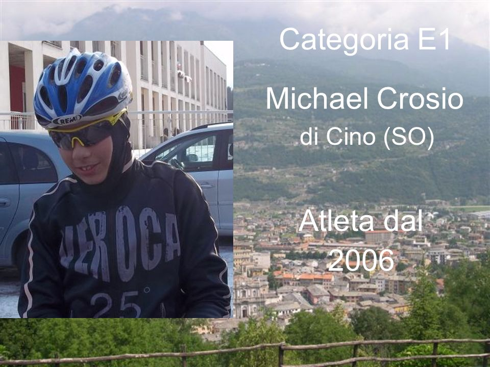 Categoria E1 Michael Crosio di Cino (SO) Atleta dal 2006