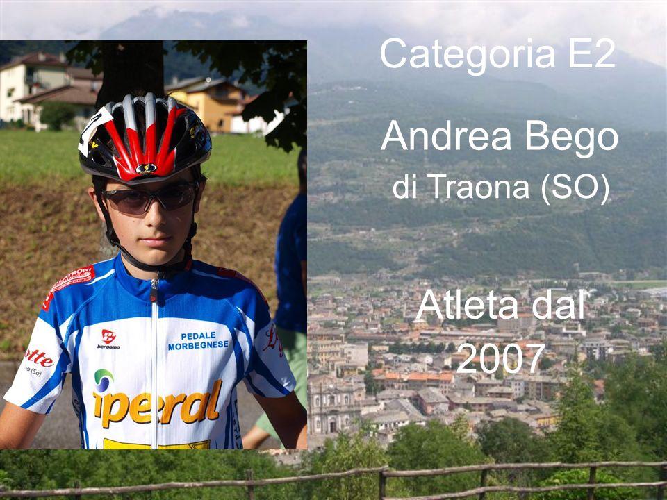 Categoria E2 Andrea Bego di Traona (SO) Atleta dal 2007