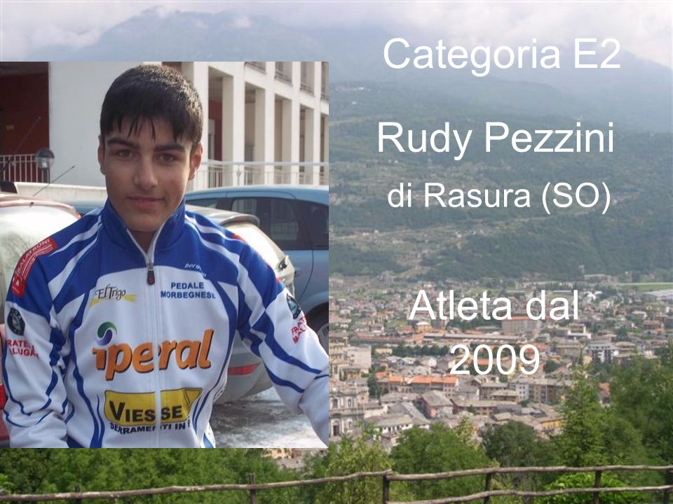 Categoria E2 Rudy Pezzini di Rasura (SO) Atleta dal 2009