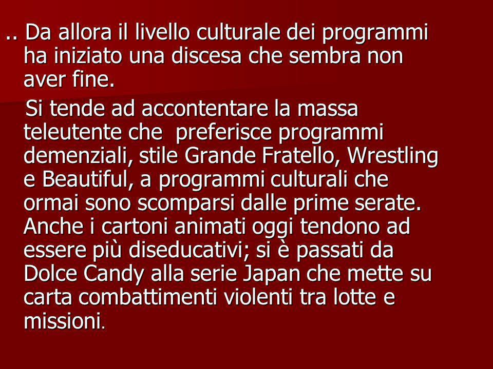 .. Da allora il livello culturale dei programmi ha iniziato una discesa che sembra non aver fine.