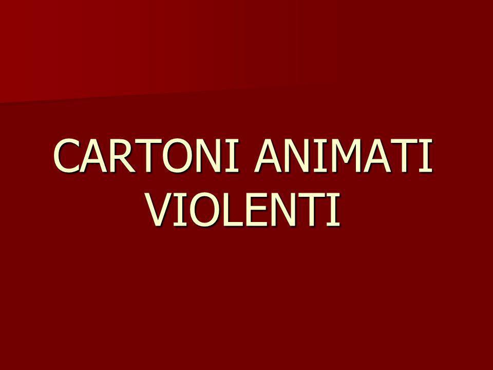 CARTONI ANIMATI VIOLENTI