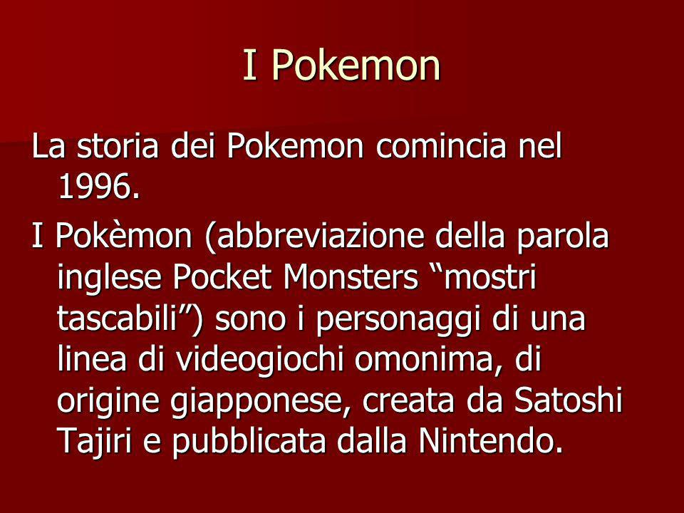 I Pokemon La storia dei Pokemon comincia nel 1996.