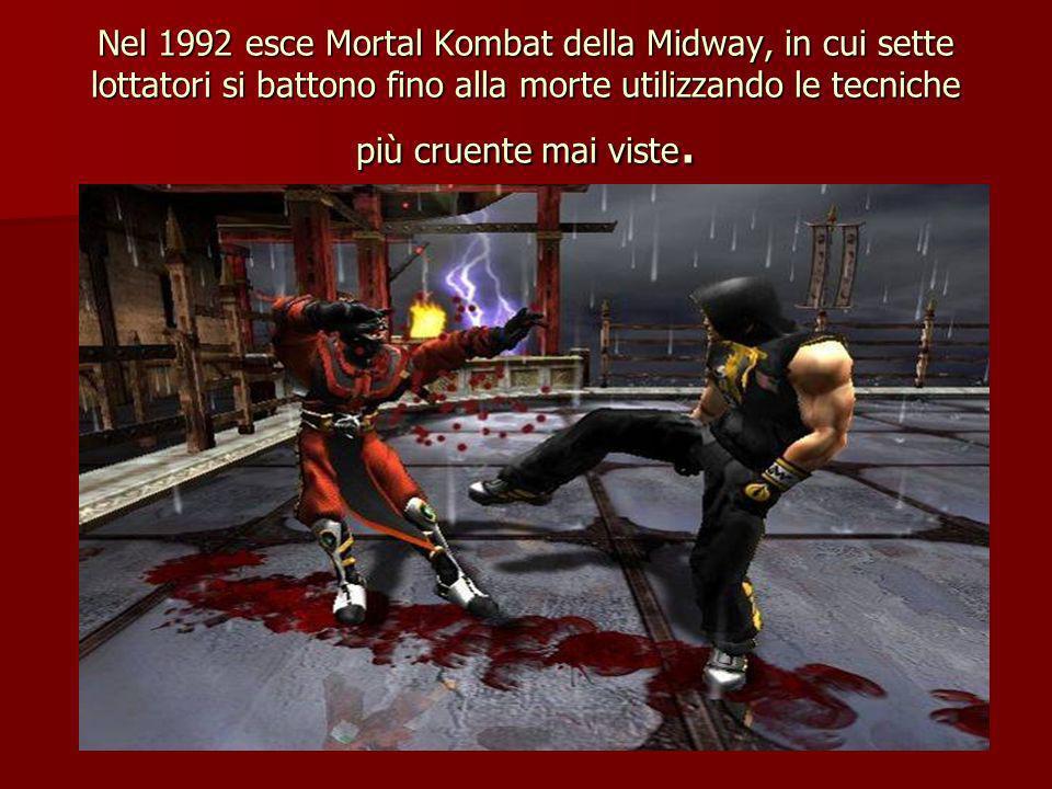 Nel 1992 esce Mortal Kombat della Midway, in cui sette lottatori si battono fino alla morte utilizzando le tecniche più cruente mai viste.