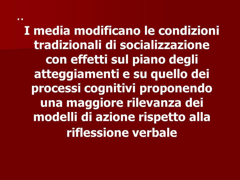 .. I media modificano le condizioni tradizionali di socializzazione con effetti sul piano degli.