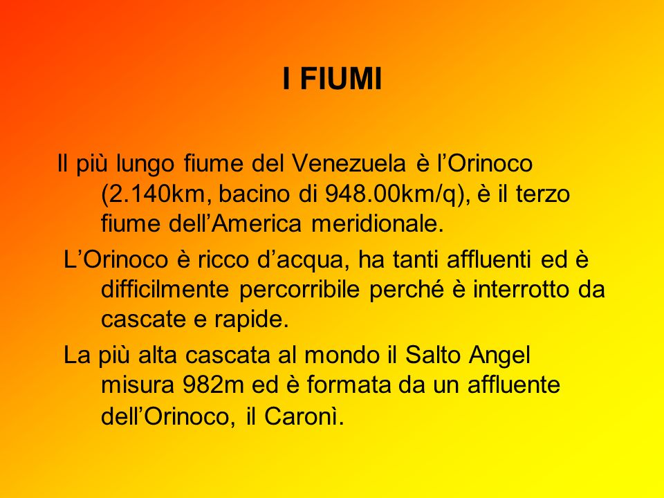 I FIUMI Il più lungo fiume del Venezuela è l'Orinoco (2.140km, bacino di 948.00km/q), è il terzo fiume dell'America meridionale.