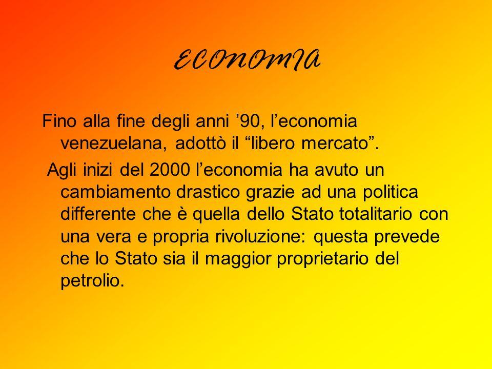 ECONOMIA Fino alla fine degli anni '90, l'economia venezuelana, adottò il libero mercato .