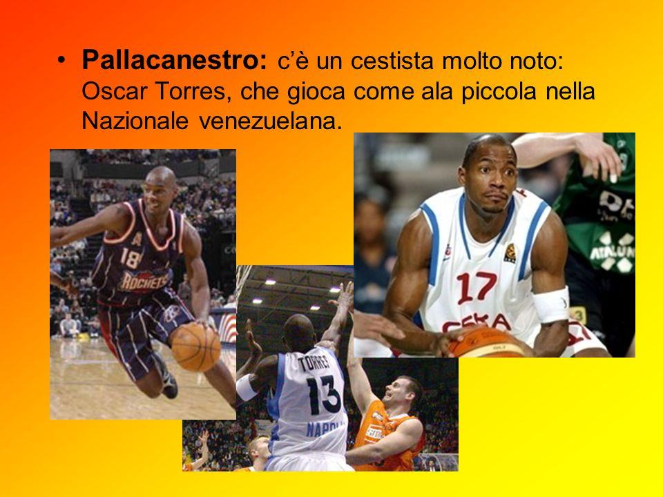 Pallacanestro: c'è un cestista molto noto: Oscar Torres, che gioca come ala piccola nella Nazionale venezuelana.
