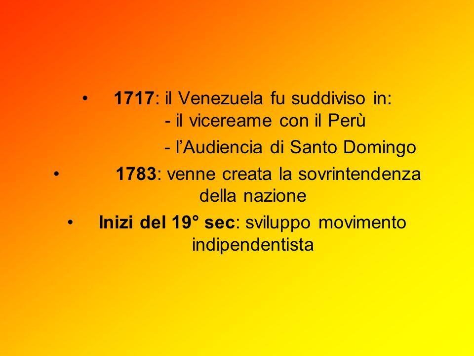 1717: il Venezuela fu suddiviso in: - il vicereame con il Perù