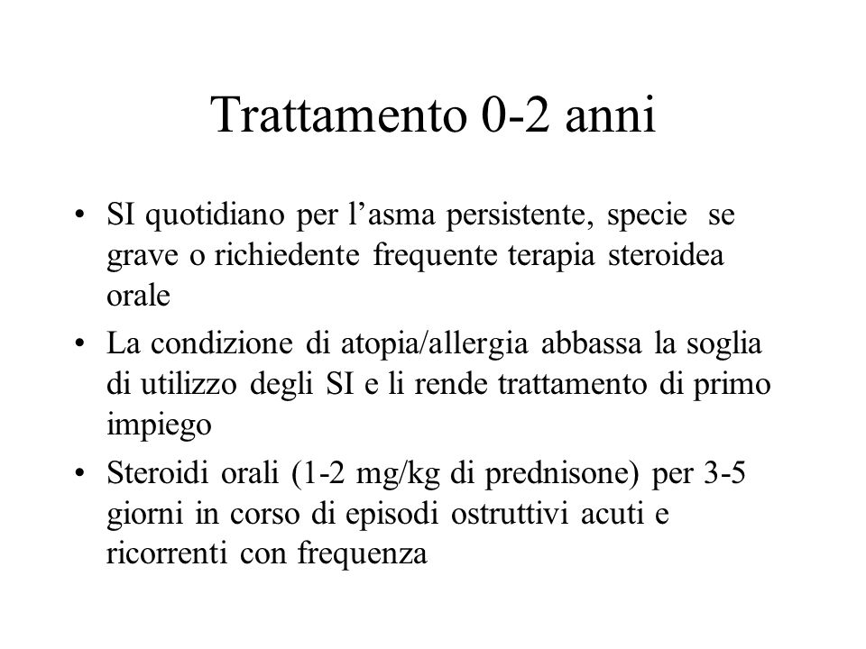 Trattamento 0-2 anniSI quotidiano per l'asma persistente, specie se grave o richiedente frequente terapia steroidea orale.