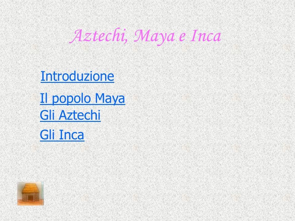 Aztechi, Maya e Inca Introduzione Il popolo Maya Gli Aztechi Gli Inca