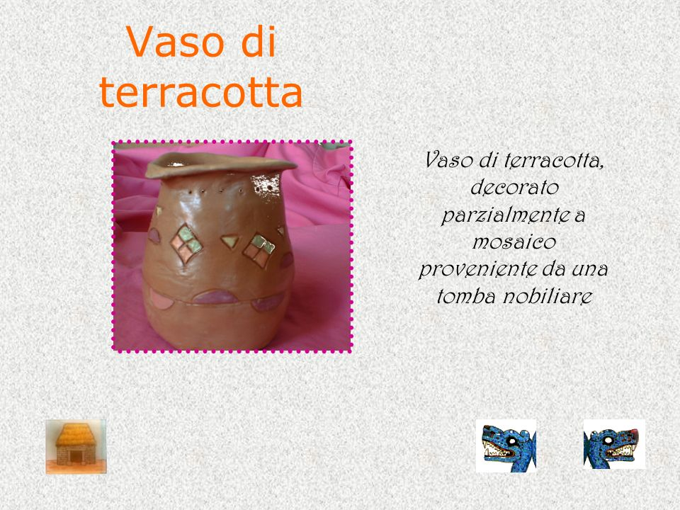 Vaso di terracotta Vaso di terracotta, decorato parzialmente a mosaico proveniente da una tomba nobiliare.