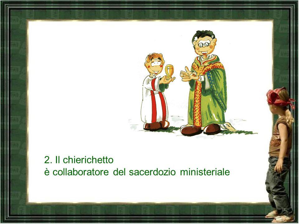 2. Il chierichetto è collaboratore del sacerdozio ministeriale
