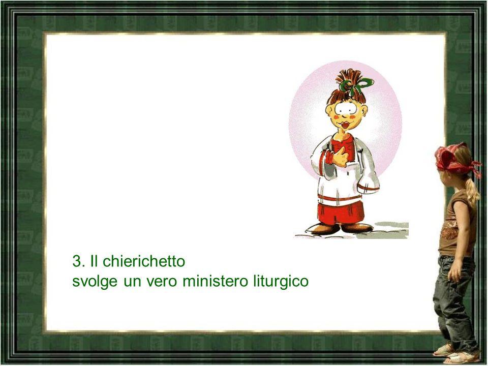 3. Il chierichetto svolge un vero ministero liturgico