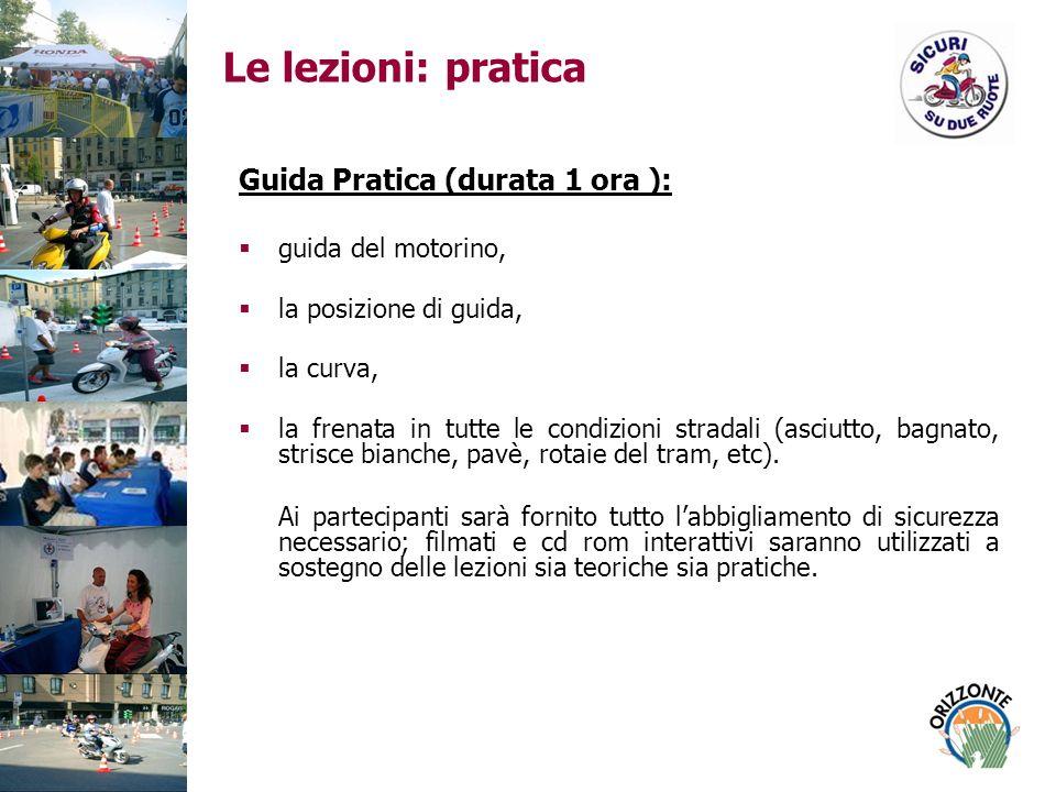 Le lezioni: pratica Guida Pratica (durata 1 ora ): guida del motorino,
