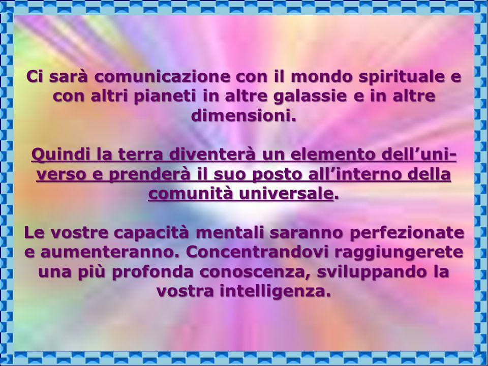Ci sarà comunicazione con il mondo spirituale e con altri pianeti in altre galassie e in altre dimensioni.