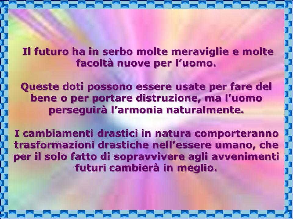 Il futuro ha in serbo molte meraviglie e molte facoltà nuove per l'uomo.