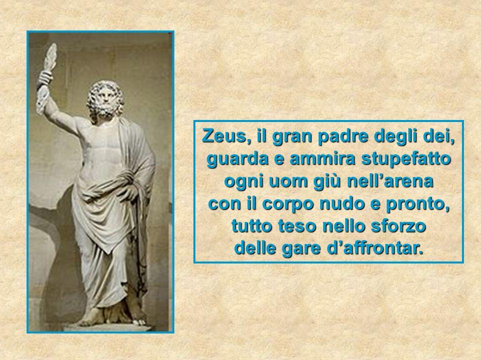 Zeus, il gran padre degli dei, guarda e ammira stupefatto