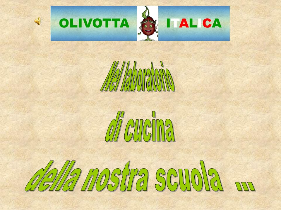 OLIVOTTA ITALICA Nel laboratorio di cucina della nostra scuola …