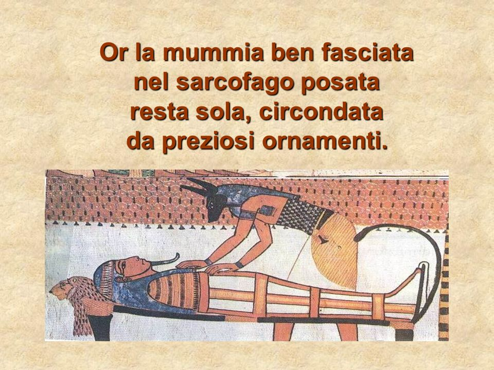 Or la mummia ben fasciata