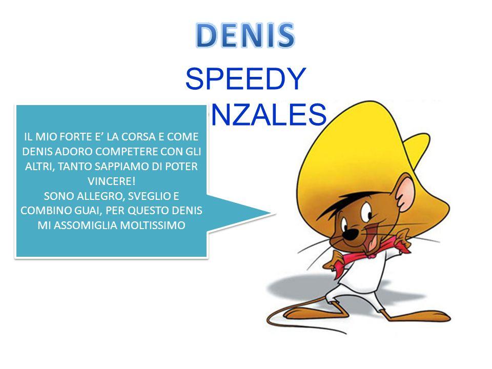 DENIS SPEEDY GONZALES. IL MIO FORTE E' LA CORSA E COME DENIS ADORO COMPETERE CON GLI ALTRI, TANTO SAPPIAMO DI POTER VINCERE!