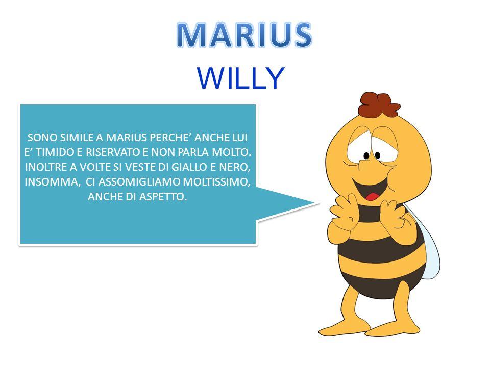 MARIUS WILLY. SONO SIMILE A MARIUS PERCHE' ANCHE LUI E' TIMIDO E RISERVATO E NON PARLA MOLTO.