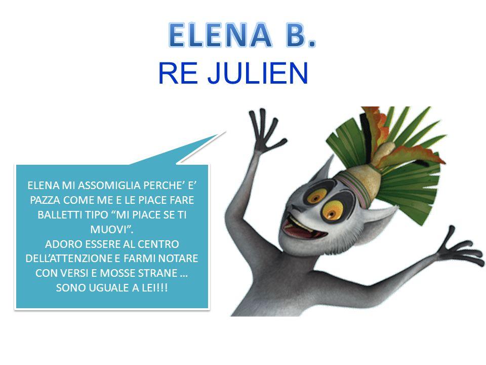 ELENA B. RE JULIEN. ELENA MI ASSOMIGLIA PERCHE' E' PAZZA COME ME E LE PIACE FARE BALLETTI TIPO MI PIACE SE TI MUOVI .