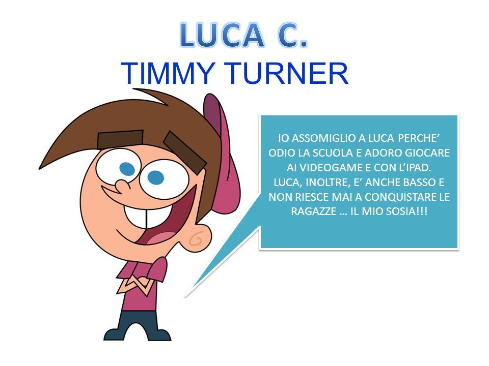 LUCA C. TIMMY TURNER. IO ASSOMIGLIO A LUCA PERCHE' ODIO LA SCUOLA E ADORO GIOCARE AI VIDEOGAME E CON L'IPAD.