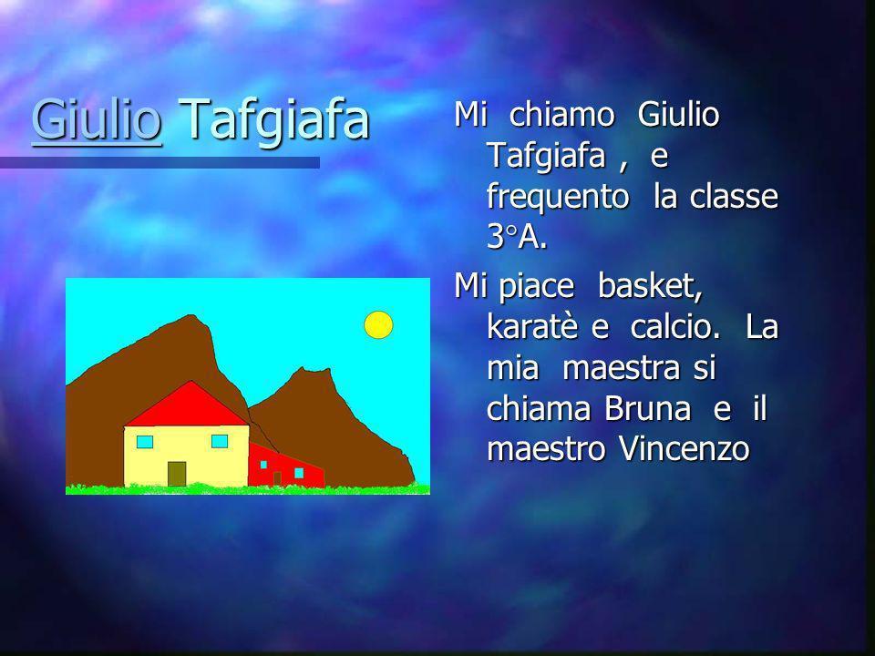 Giulio Tafgiafa Mi chiamo Giulio Tafgiafa , e frequento la classe 3°A.