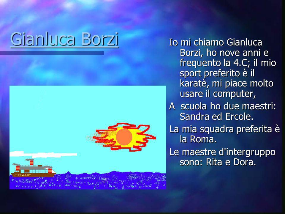Gianluca Borzi Io mi chiamo Gianluca Borzi, ho nove anni e frequento la 4.C; il mio sport preferito è il karatè, mi piace molto usare il computer,