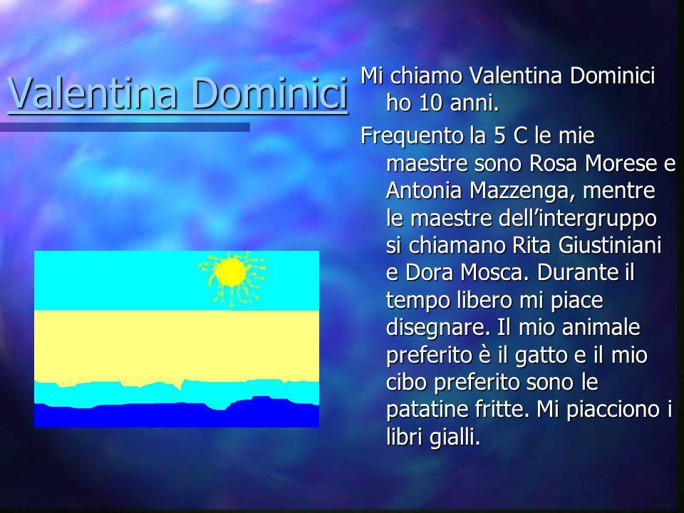 Valentina Dominici Mi chiamo Valentina Dominici ho 10 anni.