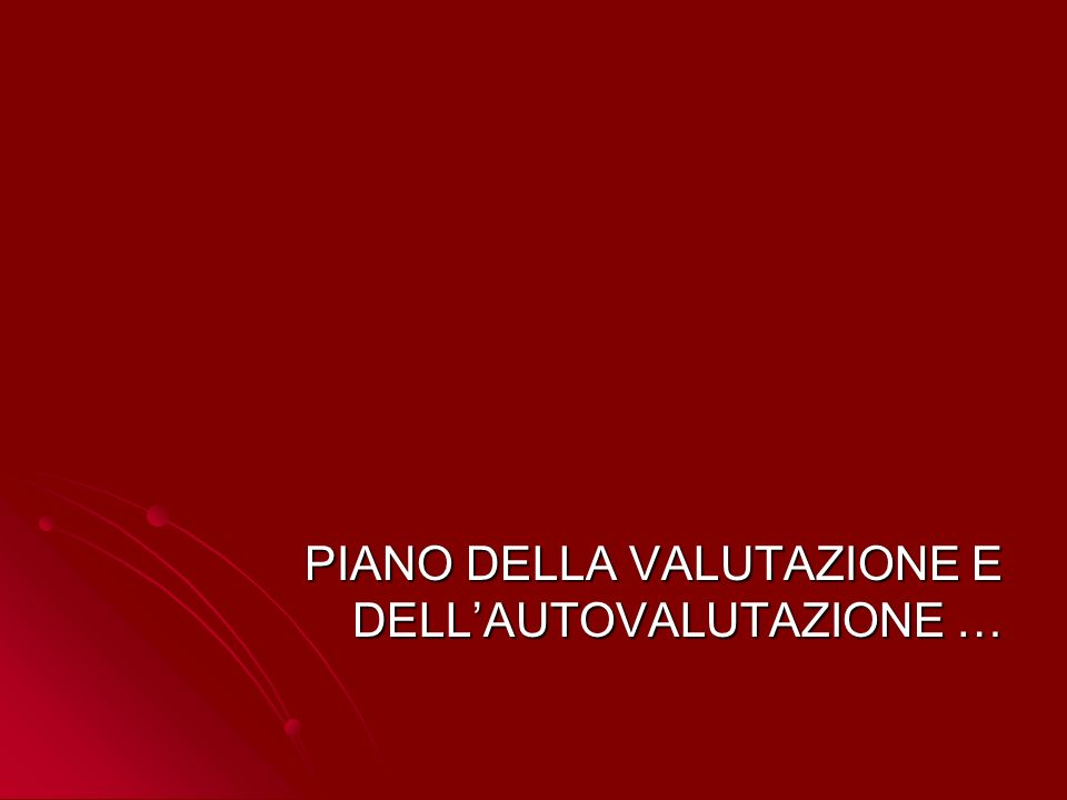 PIANO DELLA VALUTAZIONE E DELL'AUTOVALUTAZIONE …