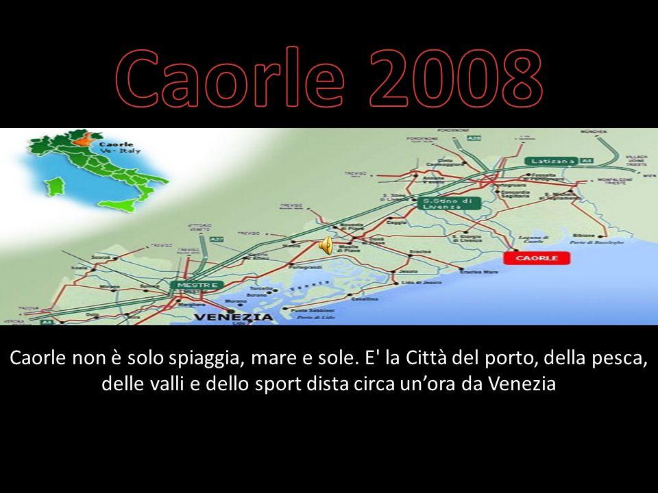 Caorle 2008 Caorle non è solo spiaggia, mare e sole.