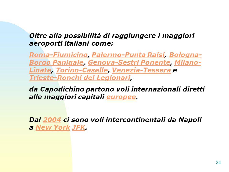Oltre alla possibilità di raggiungere i maggiori aeroporti italiani come: