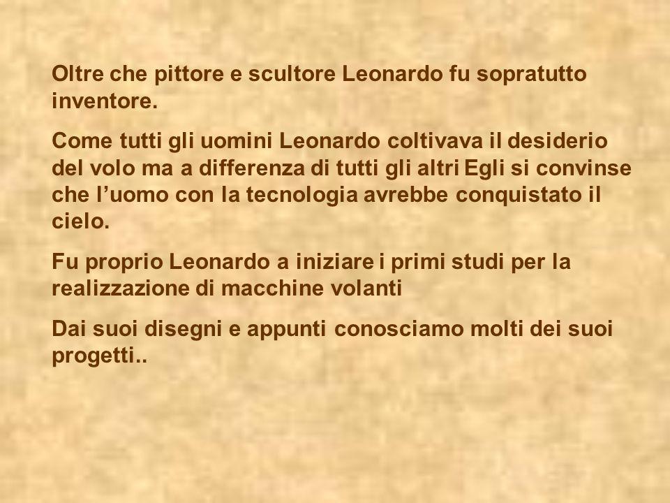 Oltre che pittore e scultore Leonardo fu sopratutto inventore.