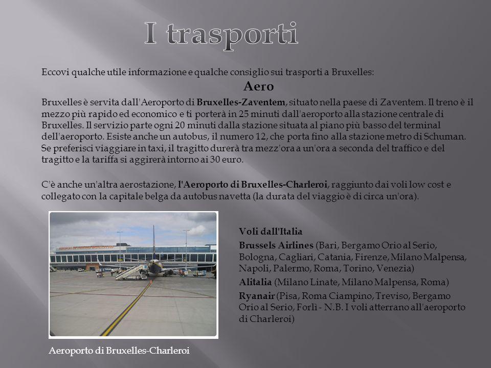 I trasporti Eccovi qualche utile informazione e qualche consiglio sui trasporti a Bruxelles: Aero.