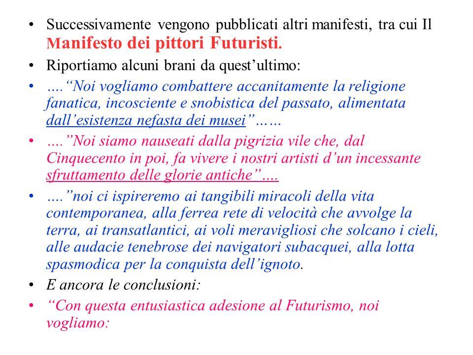 Successivamente vengono pubblicati altri manifesti, tra cui Il Manifesto dei pittori Futuristi.