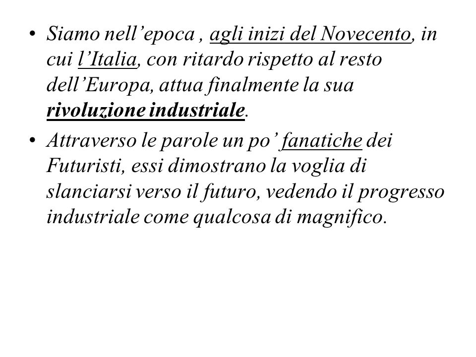 Siamo nell'epoca , agli inizi del Novecento, in cui l'Italia, con ritardo rispetto al resto dell'Europa, attua finalmente la sua rivoluzione industriale.
