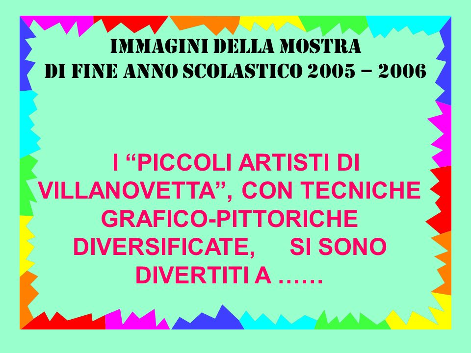 IMMAGINI DELLA MOSTRA DI FINE ANNO SCOLASTICO 2005 – 2006