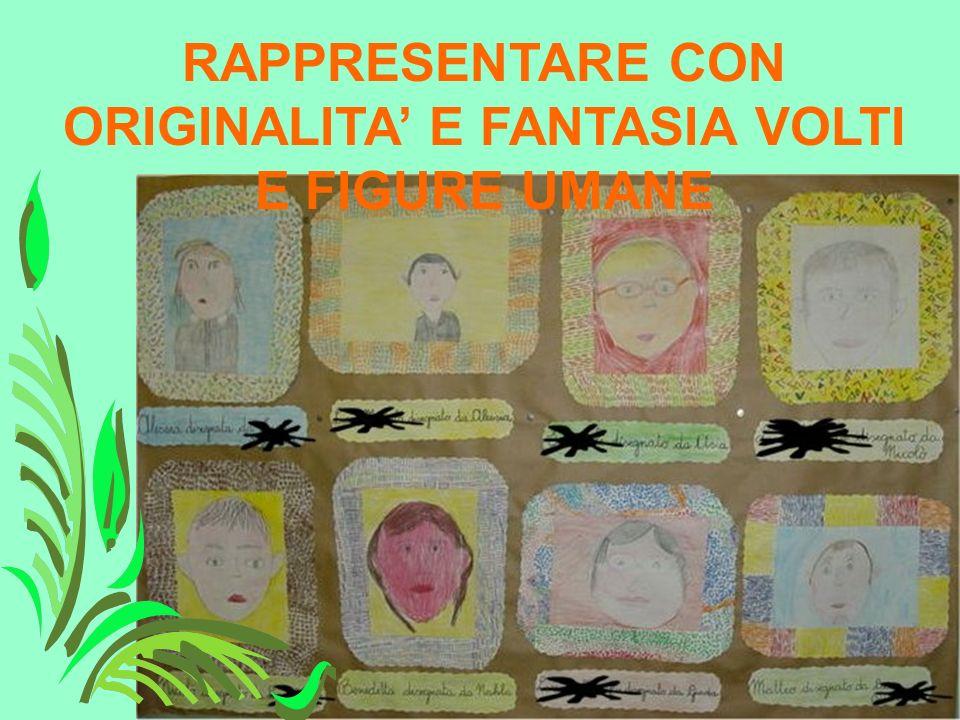 RAPPRESENTARE CON ORIGINALITA' E FANTASIA VOLTI E FIGURE UMANE