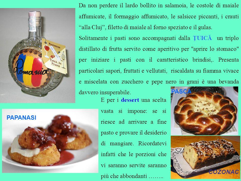 Da non perdere il lardo bollito in salamoia, le costole di maiale affumicate, il formaggio affumicato, le salsicce piccanti, i crauti alla Cluj , filetto di maiale al forno speziato e il gulas.