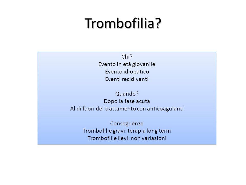 Trombofilia Chi Evento in età giovanile Evento idiopatico