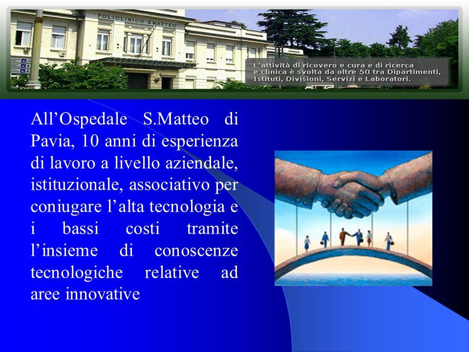 All'Ospedale S.Matteo di Pavia, 10 anni di esperienza di lavoro a livello aziendale, istituzionale, associativo per coniugare l'alta tecnologia e i bassi costi tramite l'insieme di conoscenze tecnologiche relative ad aree innovative