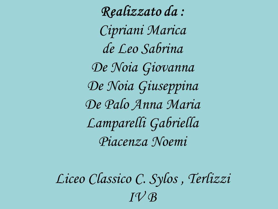 Realizzato da : Cipriani Marica de Leo Sabrina De Noia Giovanna De Noia Giuseppina De Palo Anna Maria Lamparelli Gabriella Piacenza Noemi Liceo Classico C.