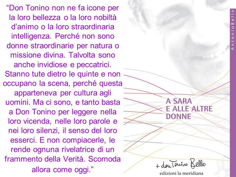 Don Tonino non ne fa icone per la loro bellezza o la loro nobiltà d'animo o la loro straordinaria intelligenza.