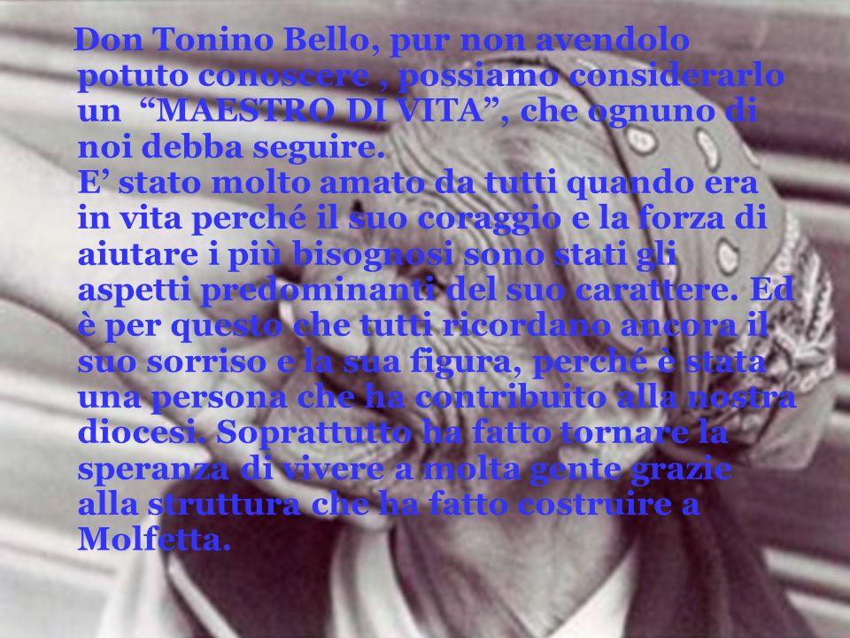 Don Tonino Bello, pur non avendolo potuto conoscere , possiamo considerarlo un MAESTRO DI VITA , che ognuno di noi debba seguire.