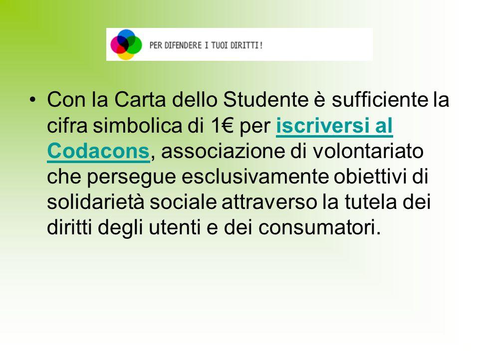 Con la Carta dello Studente è sufficiente la cifra simbolica di 1€ per iscriversi al Codacons, associazione di volontariato che persegue esclusivamente obiettivi di solidarietà sociale attraverso la tutela dei diritti degli utenti e dei consumatori.