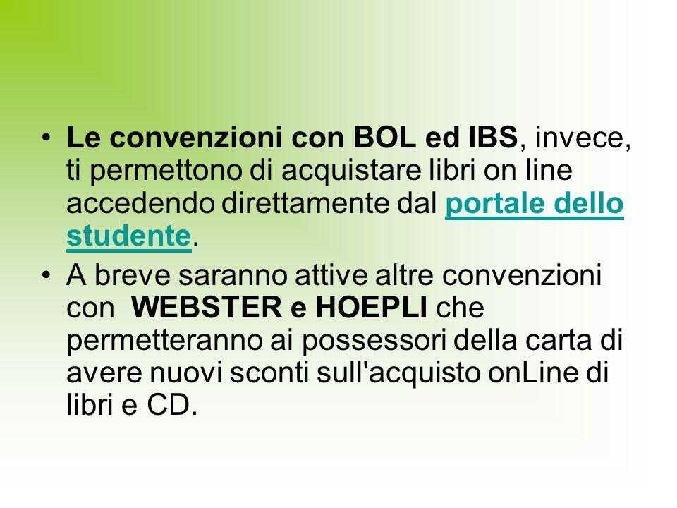 Le convenzioni con BOL ed IBS, invece, ti permettono di acquistare libri on line accedendo direttamente dal portale dello studente.