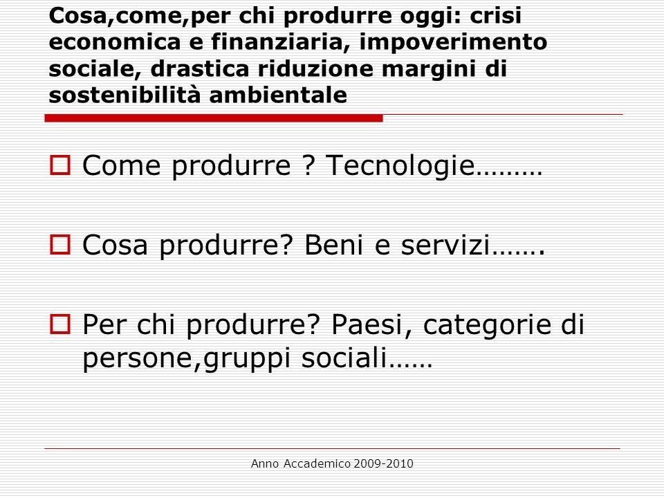 Come produrre Tecnologie……… Cosa produrre Beni e servizi…….