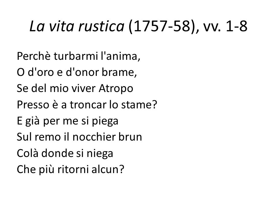 La vita rustica (1757-58), vv. 1-8 Perchè turbarmi l anima,